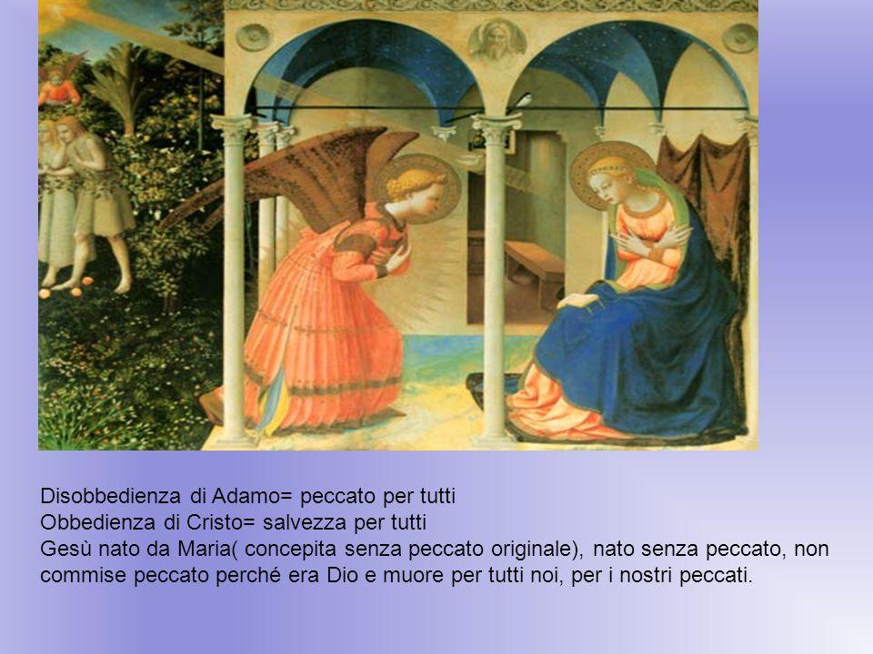 Disobbedienza di Adamo= peccato per tutti Obbedienza di Cristo= salvezza per tutti Gesù nato da Maria( concepita senza peccato originale), nato senza