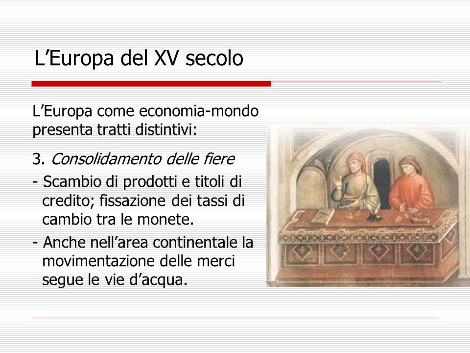 L'Europa del XV secolo L'Europa come economia-mondo presenta tratti distintivi: 3.