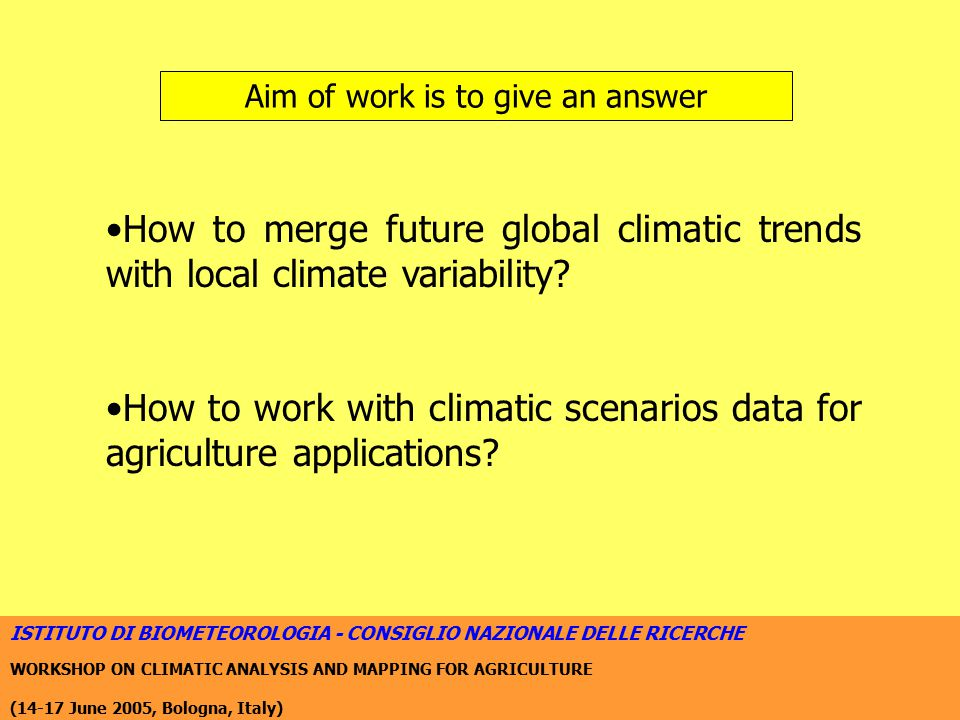 ISTITUTO DI BIOMETEOROLOGIA - CONSIGLIO NAZIONALE DELLE RICERCHE WORKSHOP ON CLIMATIC ANALYSIS AND MAPPING FOR AGRICULTURE (14-17 June 2005, Bologna, Italy) What is a Climatic Scenario.
