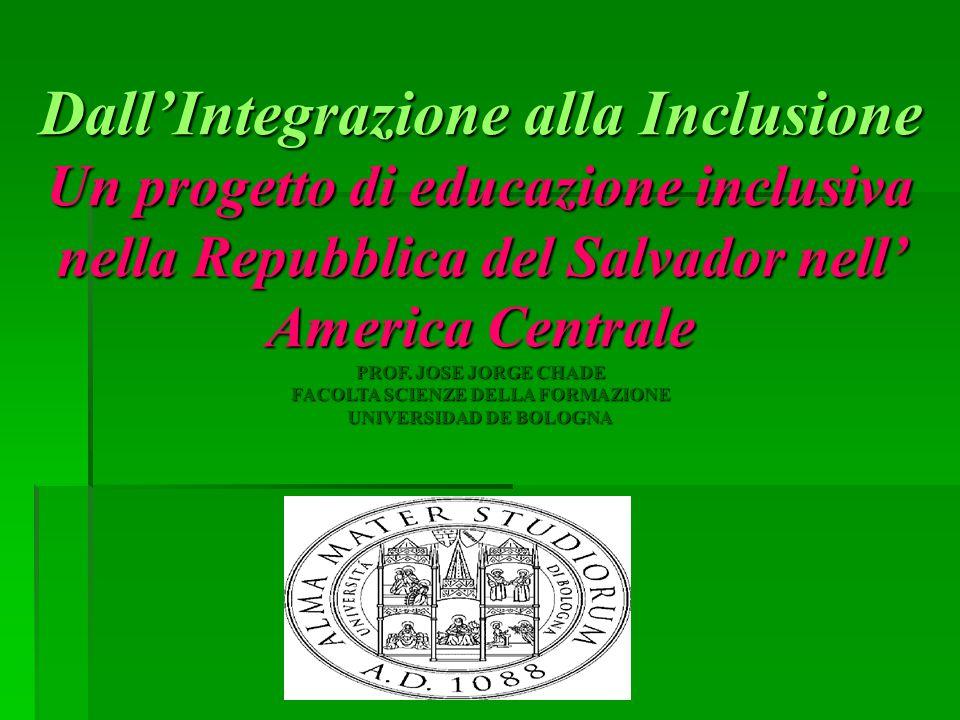 Dall'Integrazione alla Inclusione Un progetto di educazione inclusiva nella Repubblica del Salvador nell' America Centrale PROF.