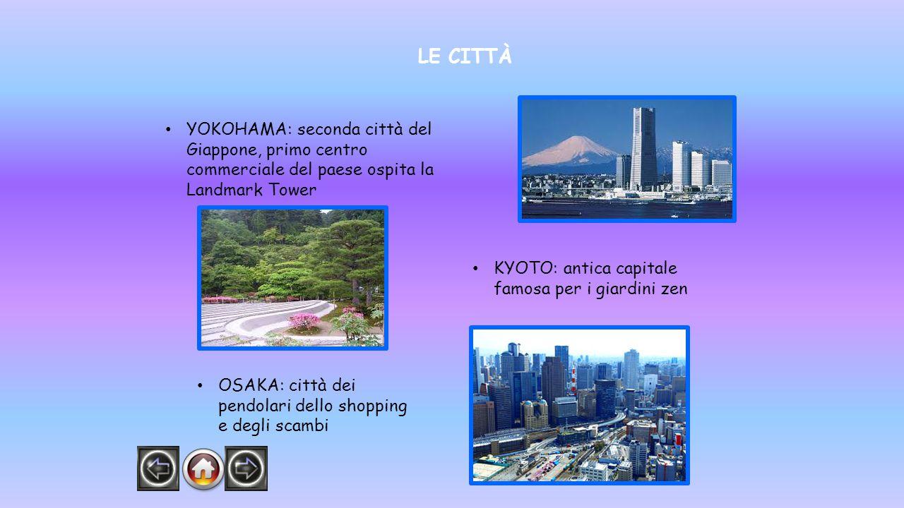 LE CITTÀ YOKOHAMA: seconda città del Giappone, primo centro commerciale del paese ospita la Landmark Tower KYOTO: antica capitale famosa per i giardini zen OSAKA: città dei pendolari dello shopping e degli scambi