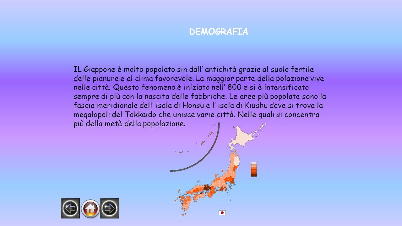 DEMOGRAFIA IL Giappone è molto popolato sin dall' antichità grazie al suolo fertile delle pianure e al clima favorevole. La maggior parte della polazi