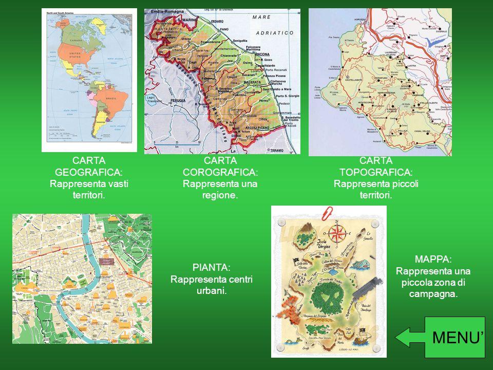 CARTA GEOGRAFICA: Rappresenta vasti territori. CARTA COROGRAFICA: Rappresenta una regione. CARTA TOPOGRAFICA: Rappresenta piccoli territori. MAPPA: Ra