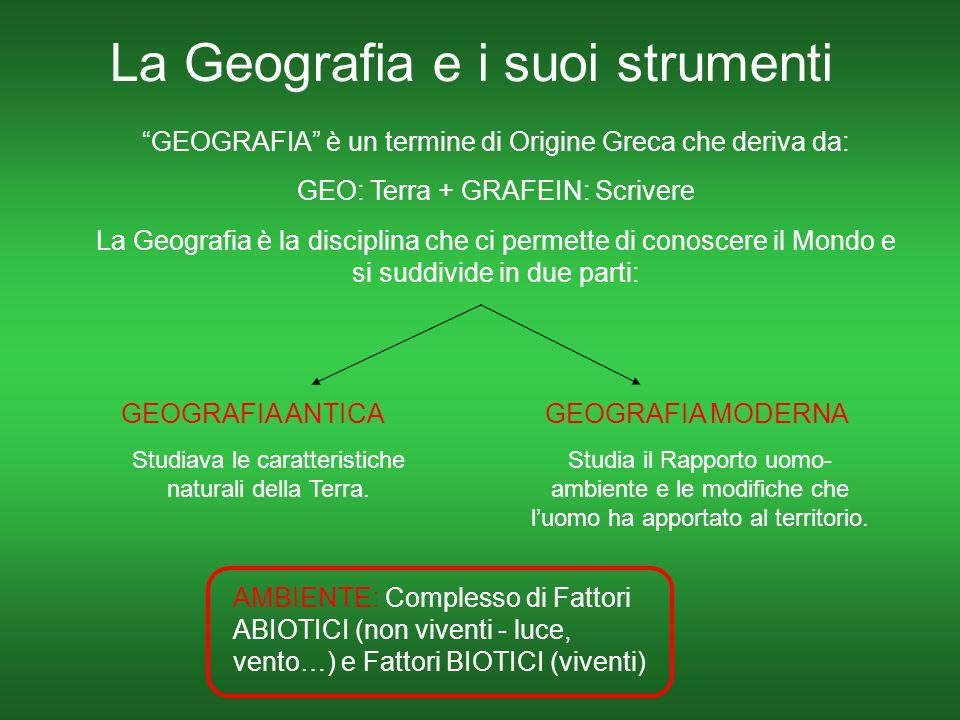 """La Geografia e i suoi strumenti """"GEOGRAFIA"""" è un termine di Origine Greca che deriva da: GEO: Terra + GRAFEIN: Scrivere La Geografia è la disciplina c"""