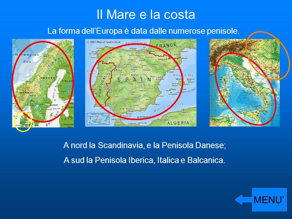Il Mare e la costa La forma dell'Europa è data dalle numerose penisole. A nord la Scandinavia, e la Penisola Danese; A sud la Penisola Iberica, Italic