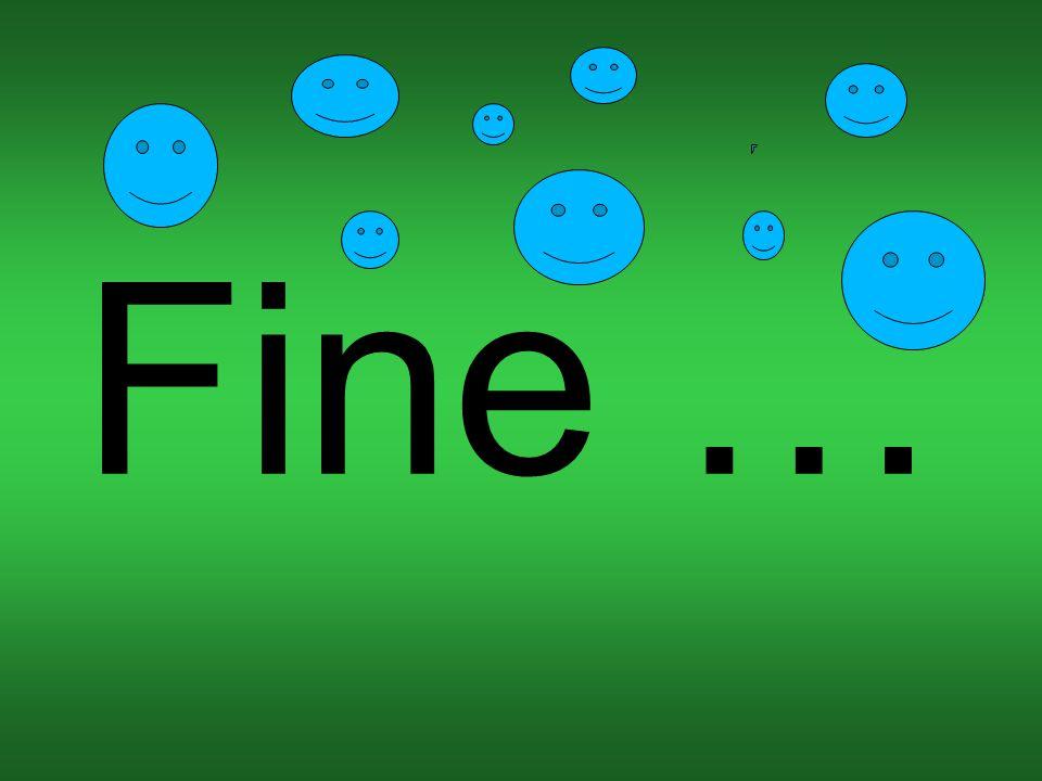 Fine …