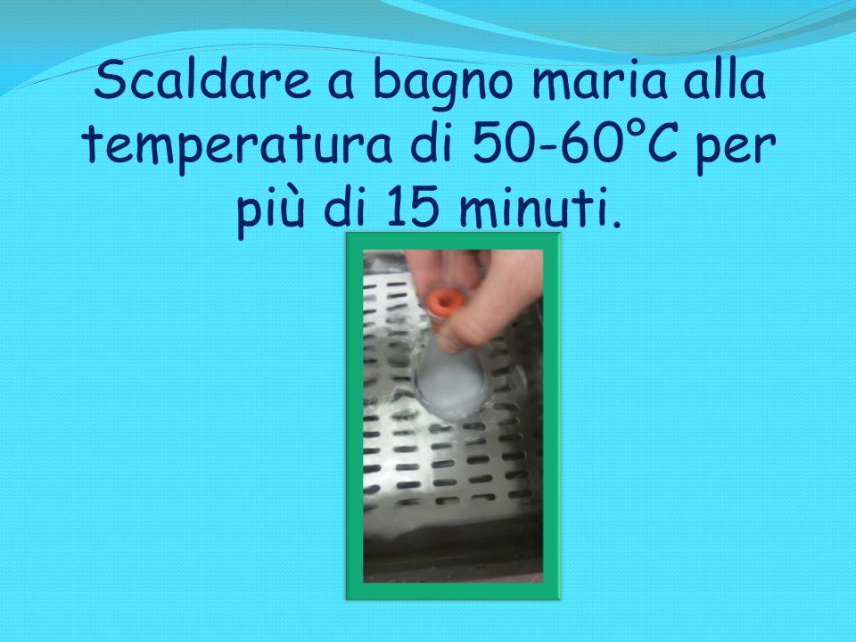 Scaldare a bagno maria alla temperatura di 50-60°C per più di 15 minuti.
