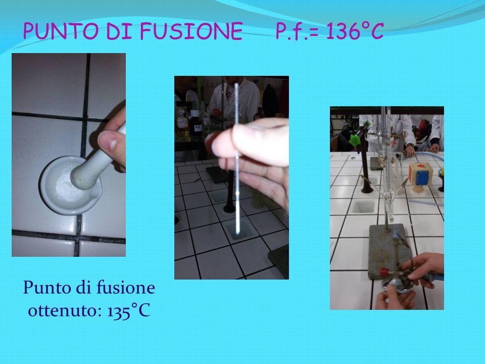 PUNTO DI FUSIONE P.f.= 136°C Punto di fusione ottenuto: 135°C