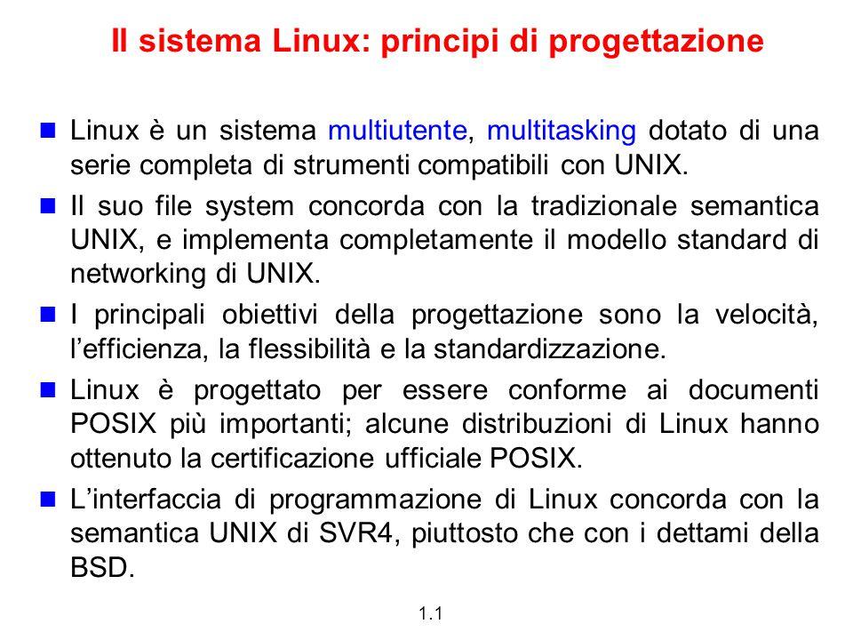 1.1 Il sistema Linux: principi di progettazione Linux è un sistema multiutente, multitasking dotato di una serie completa di strumenti compatibili con