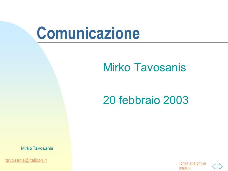 Torna alla prima pagina tavosanis@italicon.it Mirko Tavosanis Comunicazione Mirko Tavosanis 20 febbraio 2003