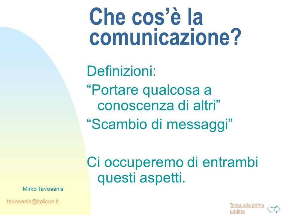 Torna alla prima pagina tavosanis@italicon.it Mirko Tavosanis Che cos'è la comunicazione.