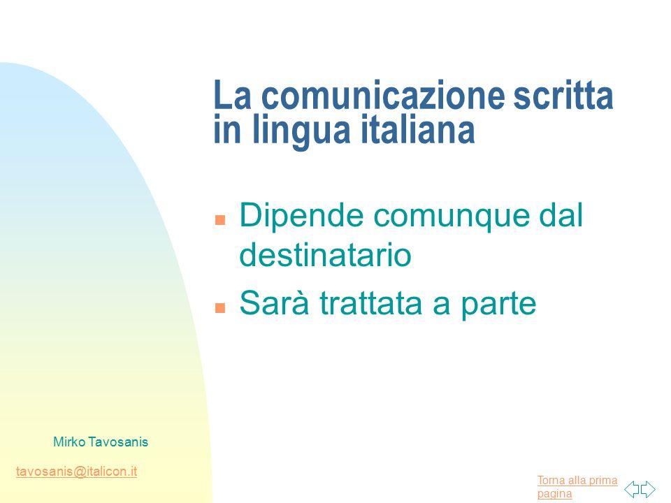 Torna alla prima pagina tavosanis@italicon.it Mirko Tavosanis La comunicazione scritta in lingua italiana n Dipende comunque dal destinatario n Sarà trattata a parte