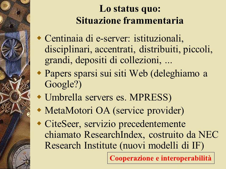 Lo status quo: Situazione frammentaria  Centinaia di e-server: istituzionali, disciplinari, accentrati, distribuiti, piccoli, grandi, depositi di collezioni,...