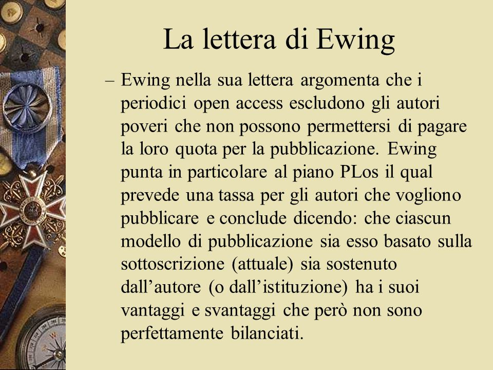 La lettera di Ewing – Ewing nella sua lettera argomenta che i periodici open access escludono gli autori poveri che non possono permettersi di pagare la loro quota per la pubblicazione.