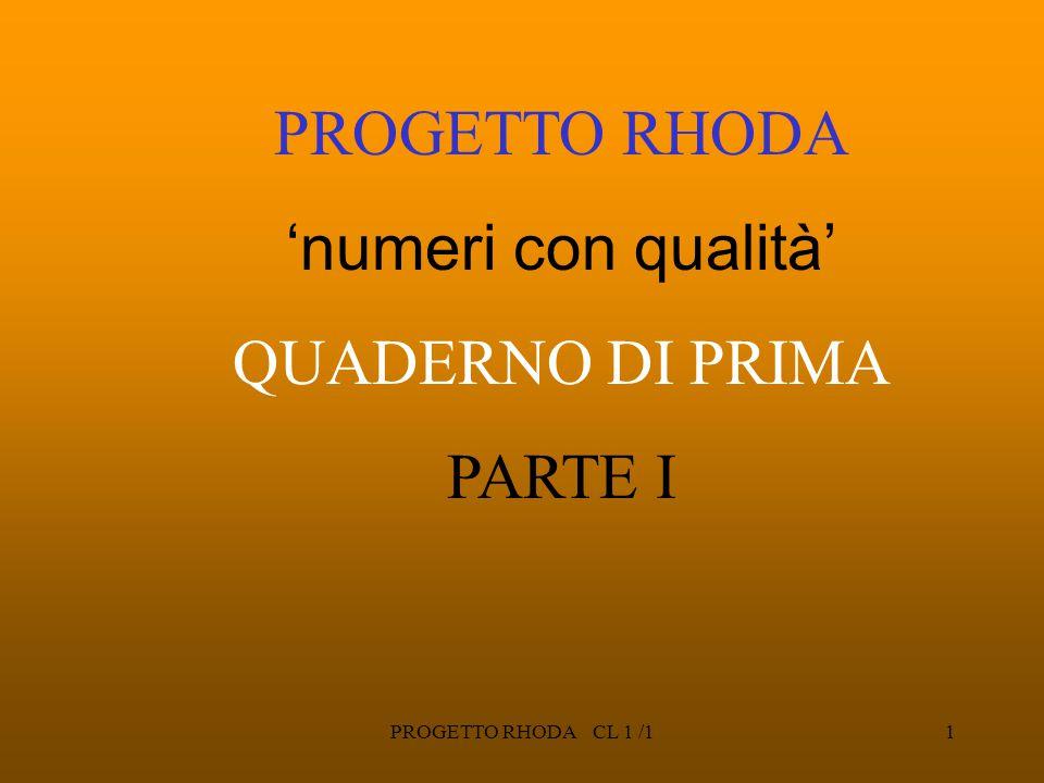 PROGETTO RHODA CL 1 /11 PROGETTO RHODA 'numeri con qualità' QUADERNO DI PRIMA PARTE I