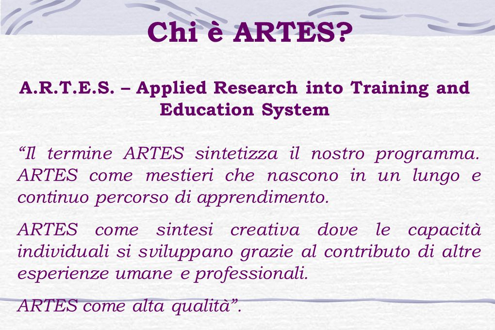 Il termine ARTES sintetizza il nostro programma.