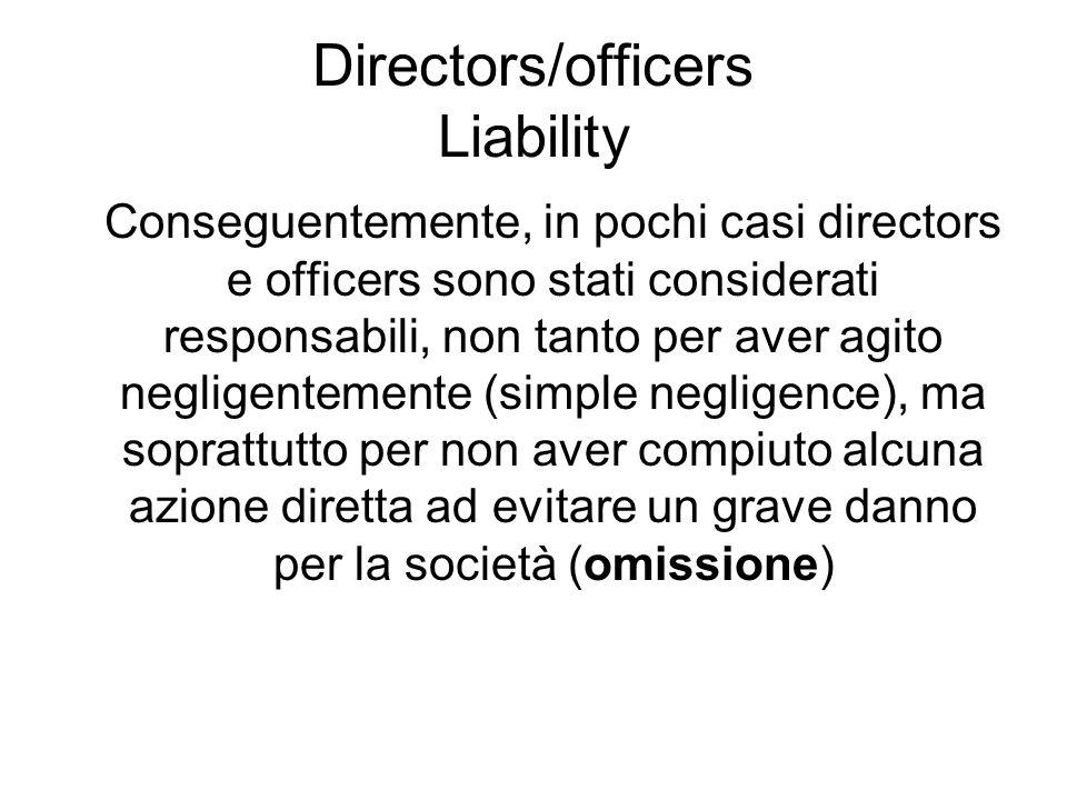 Directors/officers Liability Conseguentemente, in pochi casi directors e officers sono stati considerati responsabili, non tanto per aver agito neglig