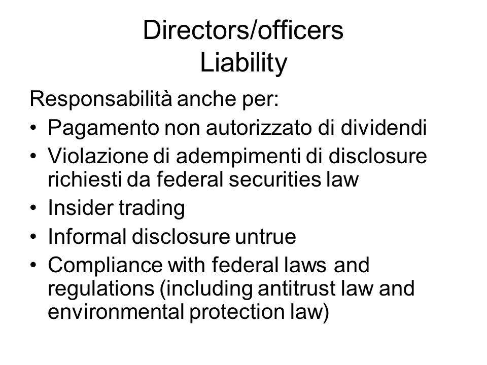 Directors/officers Liability Responsabilità anche per: Pagamento non autorizzato di dividendi Violazione di adempimenti di disclosure richiesti da fed