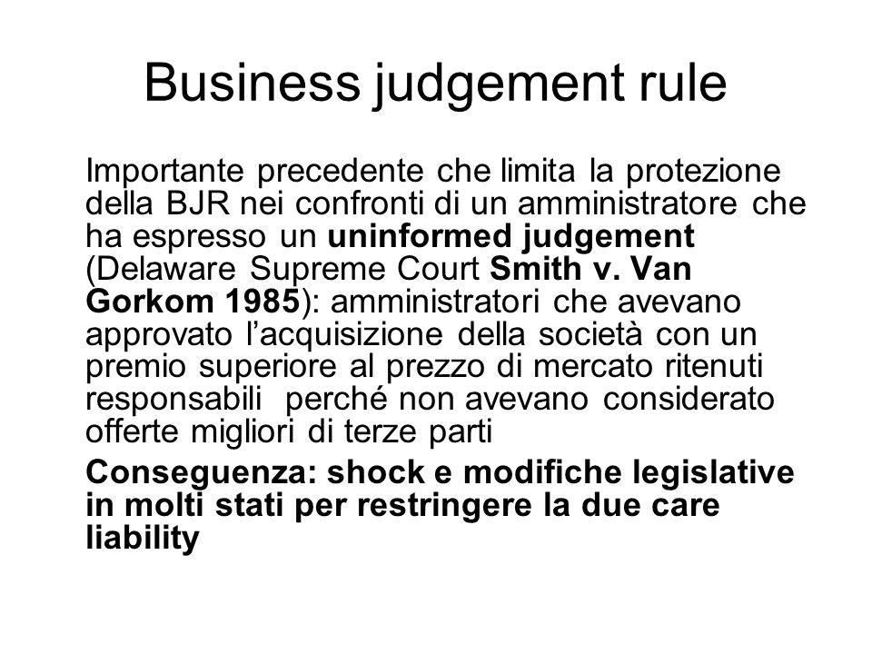 Business judgement rule Importante precedente che limita la protezione della BJR nei confronti di un amministratore che ha espresso un uninformed judg