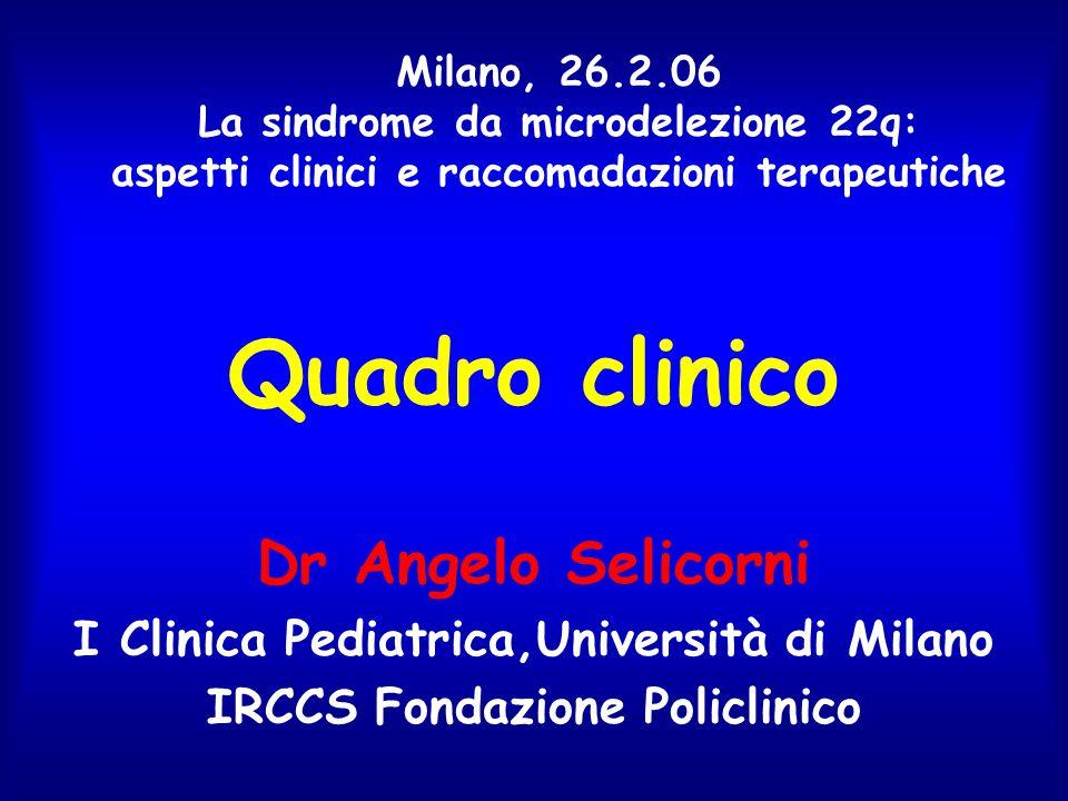 Quadro clinico Dr Angelo Selicorni I Clinica Pediatrica,Università di Milano IRCCS Fondazione Policlinico Milano, 26.2.06 La sindrome da microdelezion