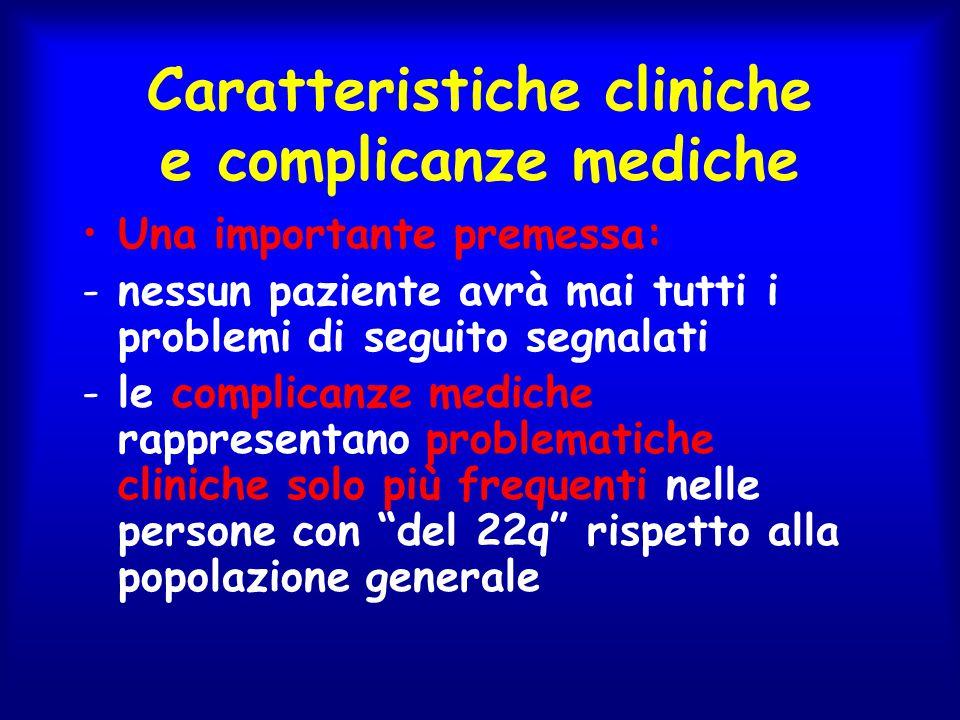 Caratteristiche cliniche e complicanze mediche Una importante premessa: -nessun paziente avrà mai tutti i problemi di seguito segnalati -le complicanz