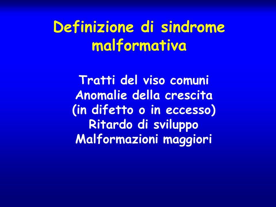 Definizione di sindrome malformativa Tratti del viso comuni Anomalie della crescita (in difetto o in eccesso) Ritardo di sviluppo Malformazioni maggio