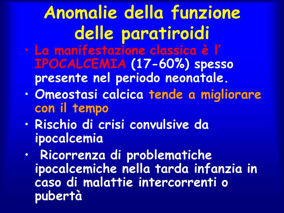 Anomalie della funzione delle paratiroidi La manifestazione classica è l' IPOCALCEMIA (17-60%) spesso presente nel periodo neonatale. Omeostasi calcic