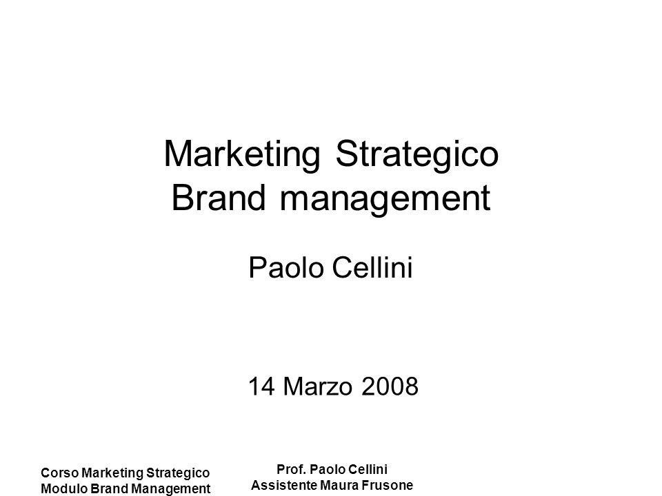 Corso Marketing Strategico Modulo Brand Management Prof. Paolo Cellini Assistente Maura Frusone Marketing Strategico Brand management Paolo Cellini 14