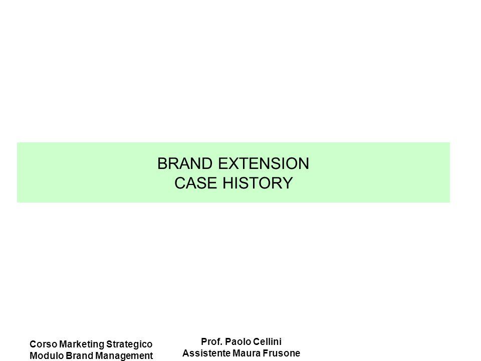 Corso Marketing Strategico Modulo Brand Management Prof. Paolo Cellini Assistente Maura Frusone BRAND EXTENSION CASE HISTORY