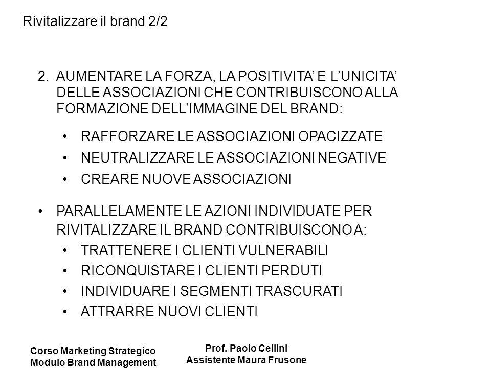 Corso Marketing Strategico Modulo Brand Management Prof. Paolo Cellini Assistente Maura Frusone Rivitalizzare il brand 2/2 2.AUMENTARE LA FORZA, LA PO