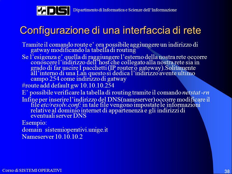 Corso di SISTEMI OPERATIVI Dipartimento di Informatica e Scienze dell'Informazione 38 Configurazione di una interfaccia di rete Tramite il comando rou
