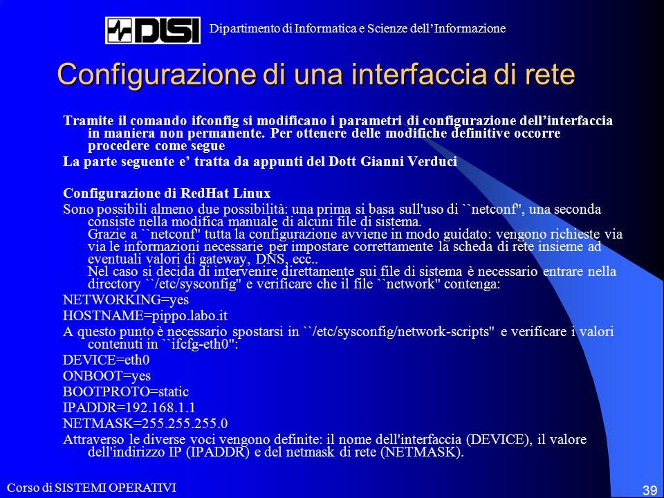 Corso di SISTEMI OPERATIVI Dipartimento di Informatica e Scienze dell'Informazione 39 Configurazione di una interfaccia di rete Tramite il comando ifc