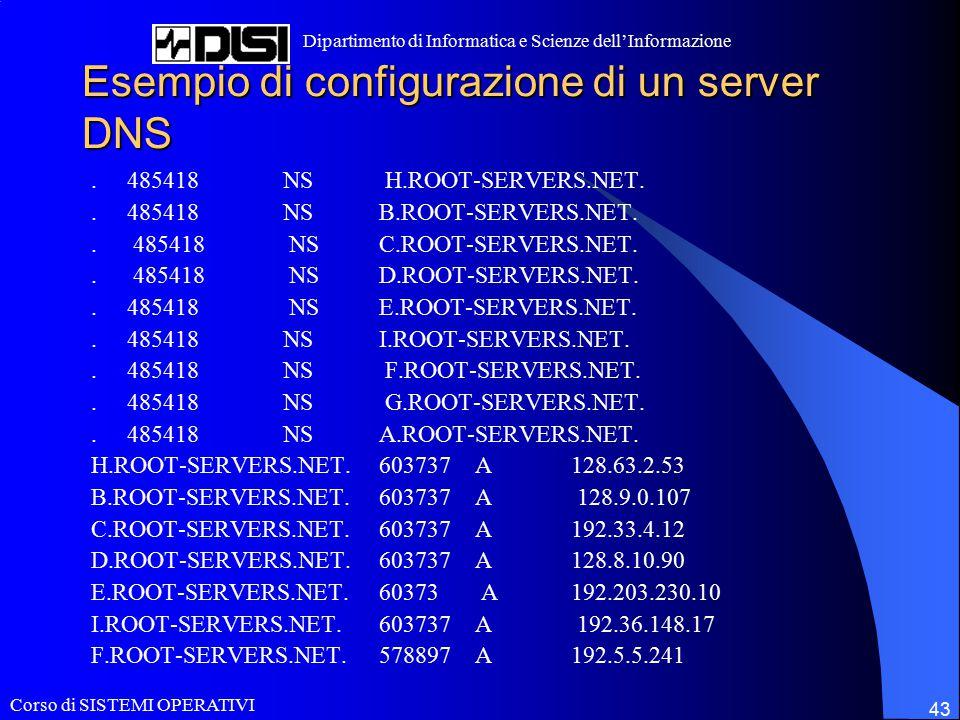 Corso di SISTEMI OPERATIVI Dipartimento di Informatica e Scienze dell'Informazione 43 Esempio di configurazione di un server DNS. 485418 NS H.ROOT-SER