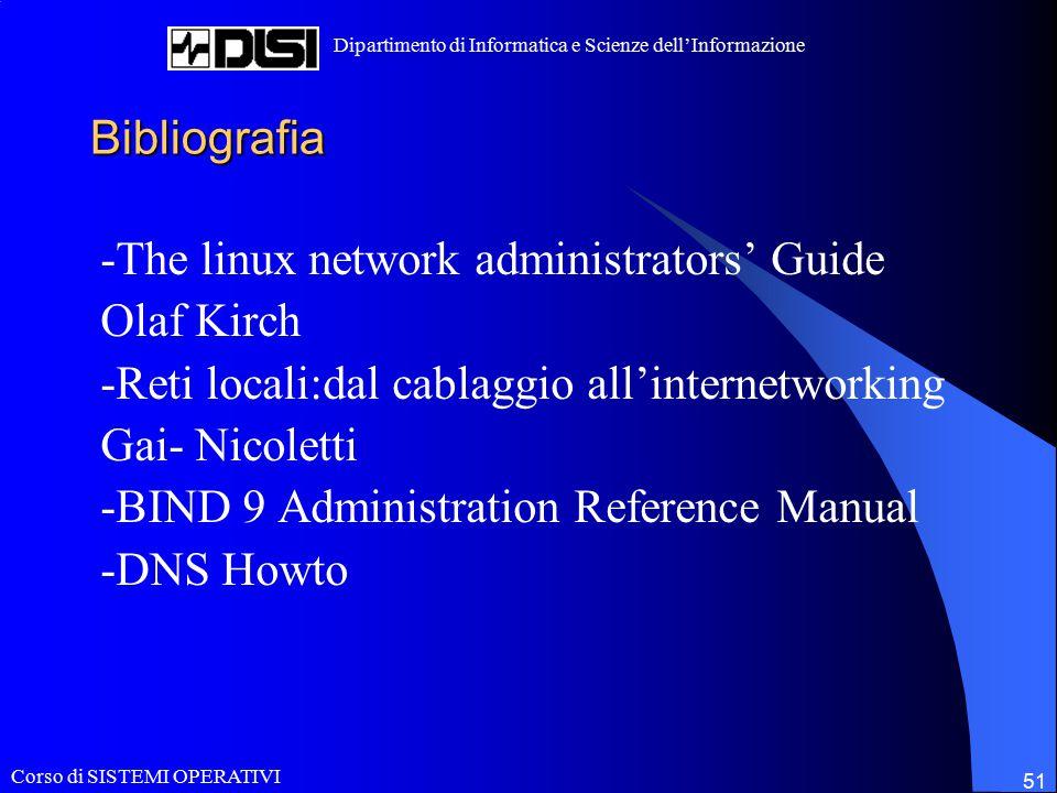Corso di SISTEMI OPERATIVI Dipartimento di Informatica e Scienze dell'Informazione 51 Bibliografia -The linux network administrators' Guide Olaf Kirch