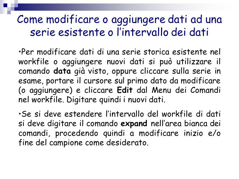 Come modificare o aggiungere dati ad una serie esistente o l'intervallo dei dati Per modificare dati di una serie storica esistente nel workfile o agg
