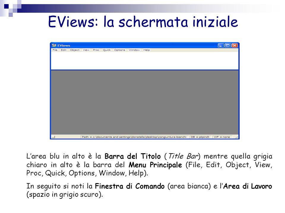 EViews: la schermata iniziale L'area blu in alto è la Barra del Titolo (Title Bar) mentre quella grigia chiaro in alto è la barra del Menu Principale