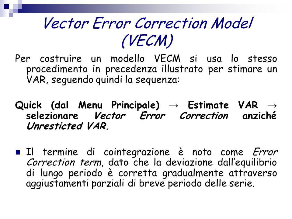 Vector Error Correction Model (VECM) Per costruire un modello VECM si usa lo stesso procedimento in precedenza illustrato per stimare un VAR, seguendo