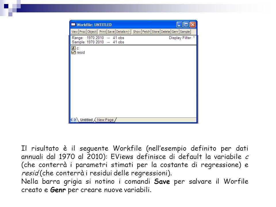 Il risultato è il seguente Workfile (nell'esempio definito per dati annuali dal 1970 al 2010): EViews definisce di default la variabile c (che conterr