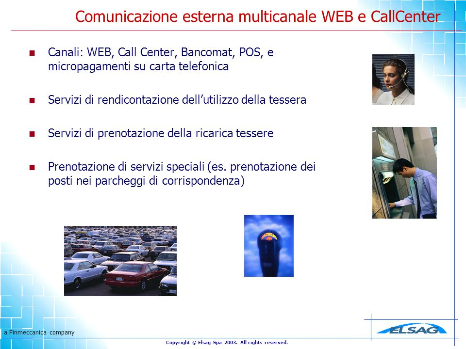 a Finmeccanica company Copyright © Elsag Spa 2003. All rights reserved. Comunicazione esterna multicanale WEB e CallCenter Canali: WEB, Call Center, B