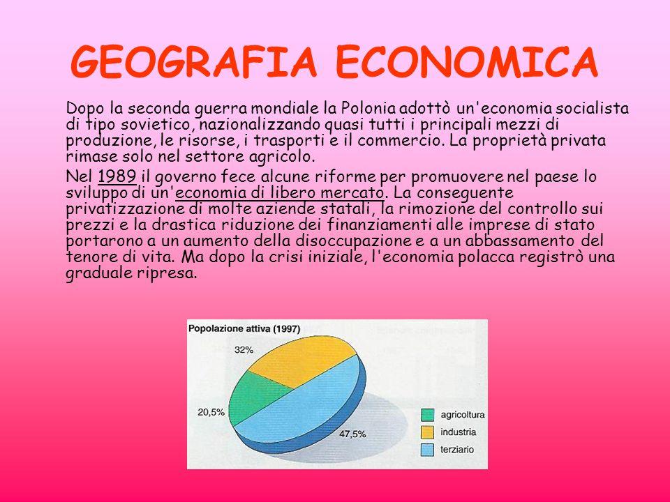 GEOGRAFIA ECONOMICA Dopo la seconda guerra mondiale la Polonia adottò un'economia socialista di tipo sovietico, nazionalizzando quasi tutti i principa