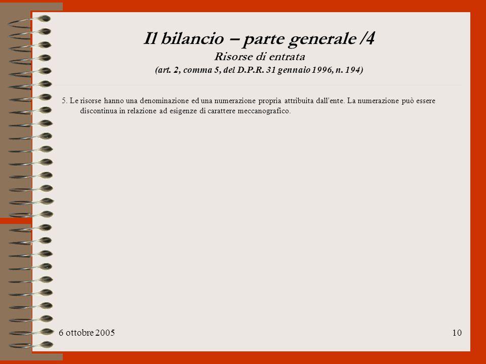 6 ottobre 200510 Il bilancio – parte generale /4 Risorse di entrata (art. 2, comma 5, del D.P.R. 31 gennaio 1996, n. 194) 5. Le risorse hanno una deno
