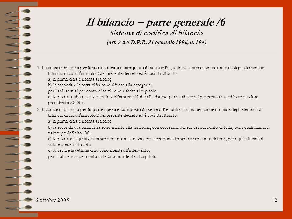 6 ottobre 200512 Il bilancio – parte generale /6 Sistema di codifica di bilancio (art. 3 del D.P.R. 31 gennaio 1996, n. 194) 1. Il codice di bilancio