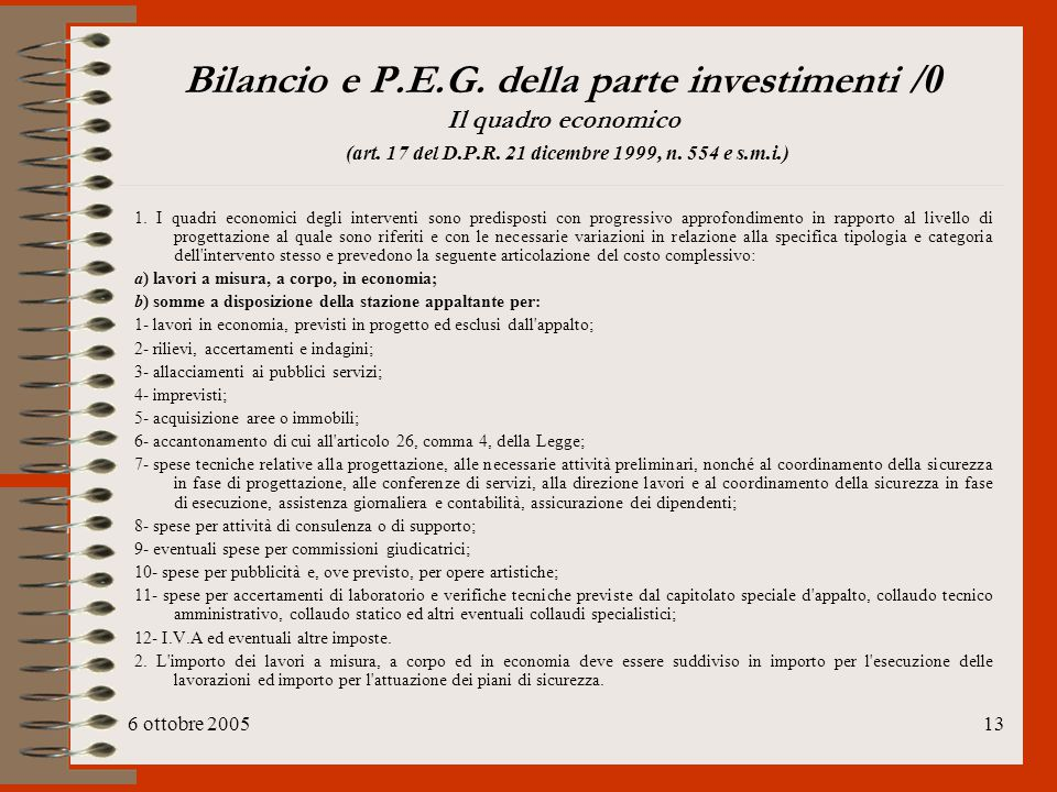 6 ottobre 200513 Bilancio e P.E.G. della parte investimenti /0 Il quadro economico (art. 17 del D.P.R. 21 dicembre 1999, n. 554 e s.m.i.) 1. I quadri