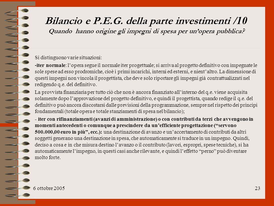 6 ottobre 200523 Bilancio e P.E.G. della parte investimenti /10 Quando hanno origine gli impegni di spesa per un'opera pubblica? Si distinguono varie