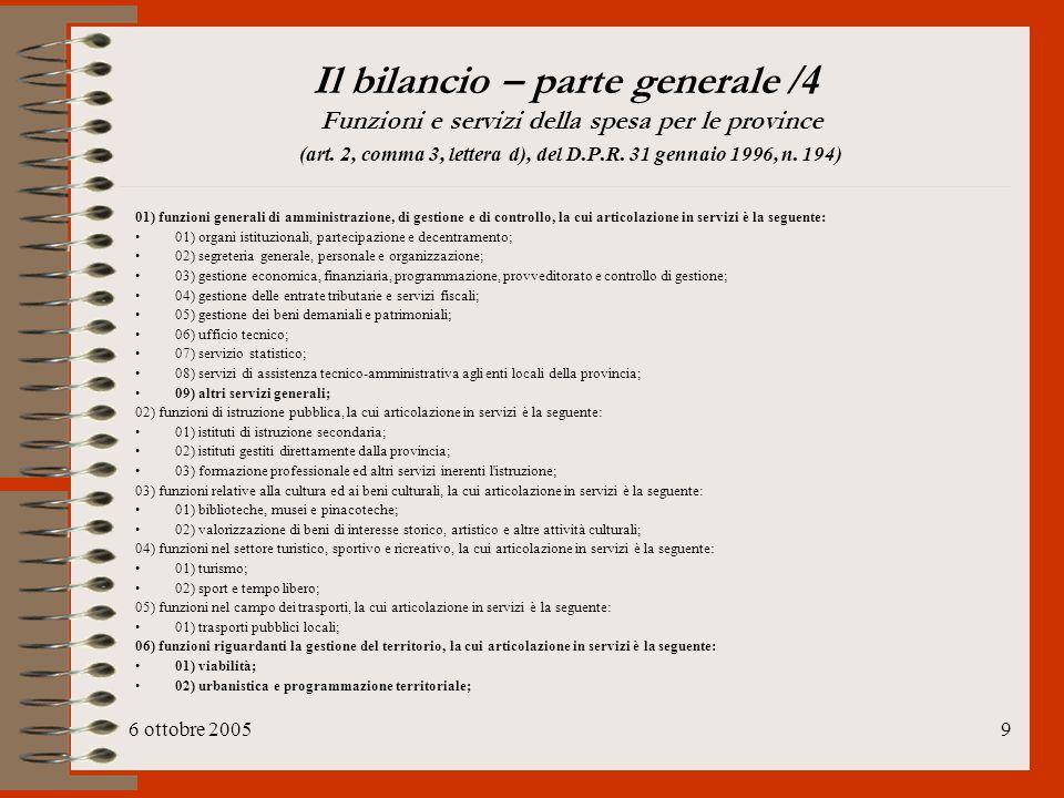 6 ottobre 20059 Il bilancio – parte generale /4 Funzioni e servizi della spesa per le province (art. 2, comma 3, lettera d), del D.P.R. 31 gennaio 199