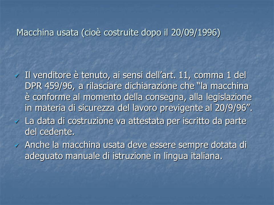 Macchina usata (cioè costruite dopo il 20/09/1996) Il venditore è tenuto, ai sensi dell'art. 11, comma 1 del DPR 459/96, a rilasciare dichiarazione ch