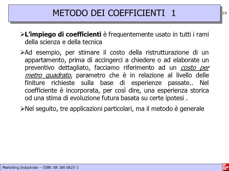 Marketing Industriale – ISBN: 88 386 0825-3 19  L'impiego di coefficienti è frequentemente usato in tutti i rami della scienza e della tecnica  Ad e