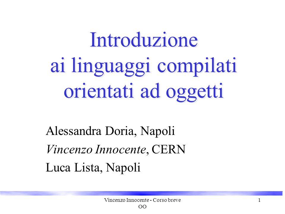 Vincenzo Innocente - Corso breve OO 1 Introduzione ai linguaggi compilati orientati ad oggetti Alessandra Doria, Napoli Vincenzo Innocente, CERN Luca