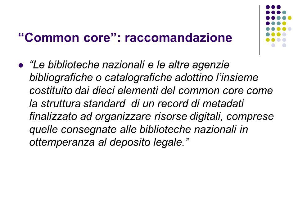 """""""Common core"""": raccomandazione """"Le biblioteche nazionali e le altre agenzie bibliografiche o catalografiche adottino l'insieme costituito dai dieci el"""