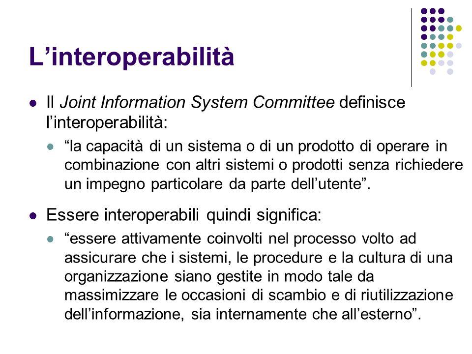 """L'interoperabilità Il Joint Information System Committee definisce l'interoperabilità: """"la capacità di un sistema o di un prodotto di operare in combi"""